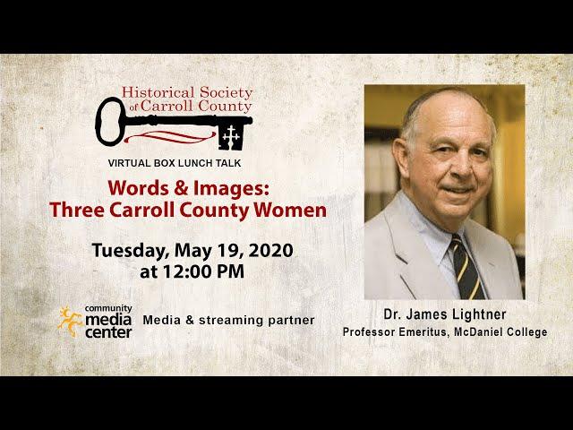 Virtual box lunch talk: Words & Images: Three Carroll County Women