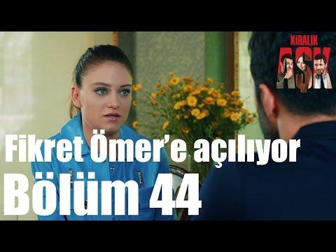 Kiralık Aşk 44. Bölüm - Fikret Ömer'e Açılıyor