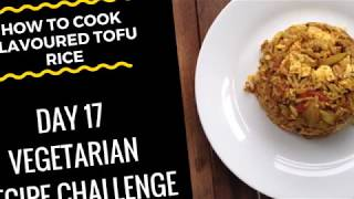 (How To Cook Flavoured Tofu Rice) - 'Vegetarian Recipe' - Day 17 Challenge