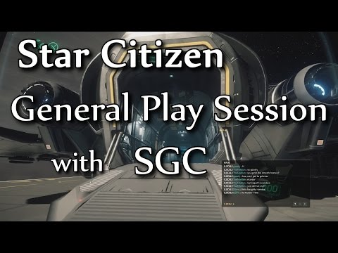 Star Citizen - General Play Sessions With SGC #001