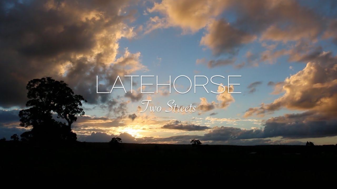Two Streets - LATEHORSE