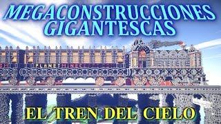 MINECRAFT - MEGACONSTRUCCIONES GIGANTESCAS! - El tren del Cielo
