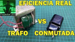 Cual es la eficiencia real de un transformador comun, y la de una fuente conmutada?