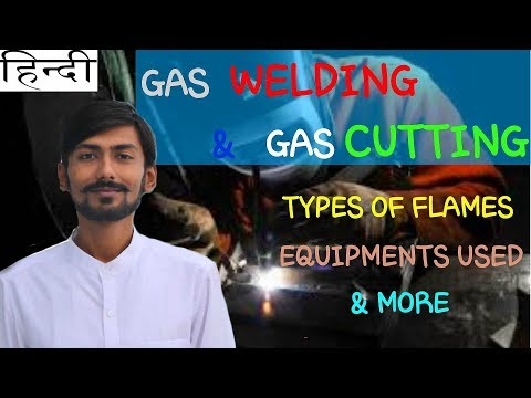 [HINDI] GAS WELDING | GAS CUTTING | TYPES OF FLAMES | EQUIPMENT USED | ADVANTAGES & DISADVANTAGES