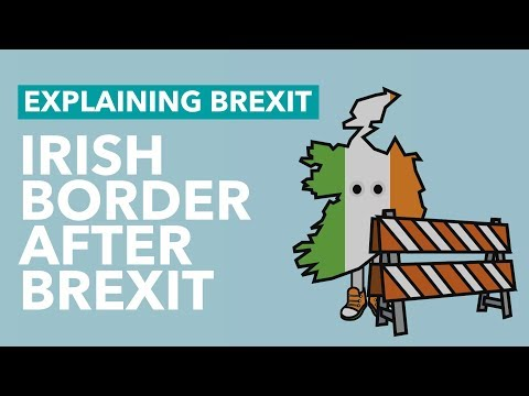 What Will Happen To The Irish Border After Brexit? - Brexit Explained
