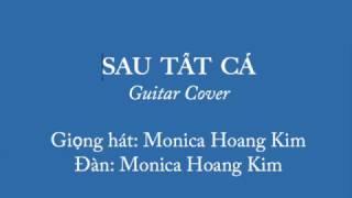 SAU TẤT CẢ - Guitar cover by Monica Hoang Kim