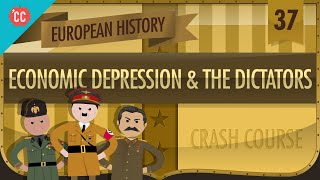 Economic Depression and Dictators: Crash Course European History #37