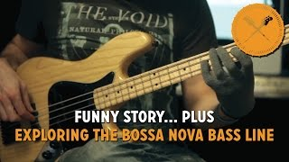 Funny Story! PLUS Exploring The Bossa Nova Bass Line /// Scott