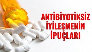 Antibiyotiksiz İyileşmenin İpuçları