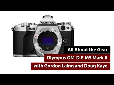 OM-D E-M5 Mark II -- All About the Gear