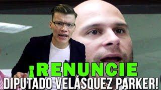 ¡RENUNCIE DIPUTADO VELÁSQUEZ PARKER! - SOY JOSE YOUTUBER