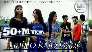 Naino ki baat to naina jane hai | The sweet love story | 2018
