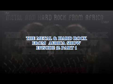 The Metal & Hard Rock From Africa Show Episode 12 Part 1