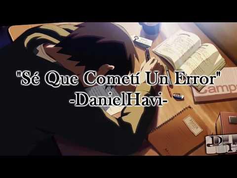"""Sé que cometí un error"" 💔  DanielHavi (Letra) | Desamor |"