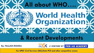 WORLD HEALTH ORGANISATION (WHO): All About WHO & Recent developments