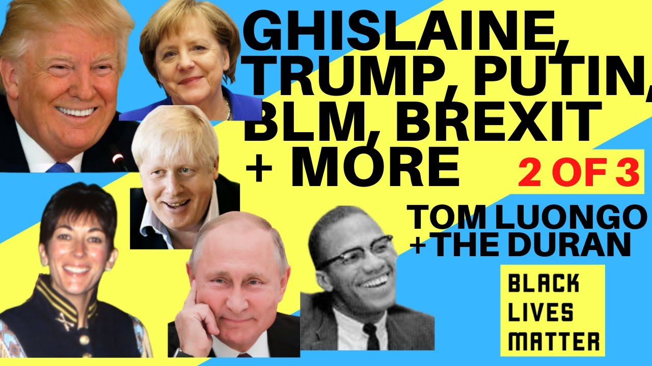 GHISLAINE, TRUMP, PUTIN, BLM, BREXIT + MORE - WITH TOM LUONGO & THE DURAN. PART 2 OF 3