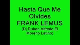 Hasta que me olvides frank lemus (Dj Ruben Alfredo El Moreno Latino)