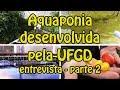 Aquaponia desenvolvida pela UFGD – Entrevista parte 2 (áudio corrigido)