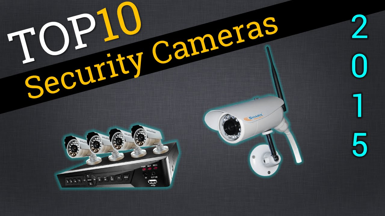 Top 10 Security Cameras 2015 | Best Security Camera Review - YouTube