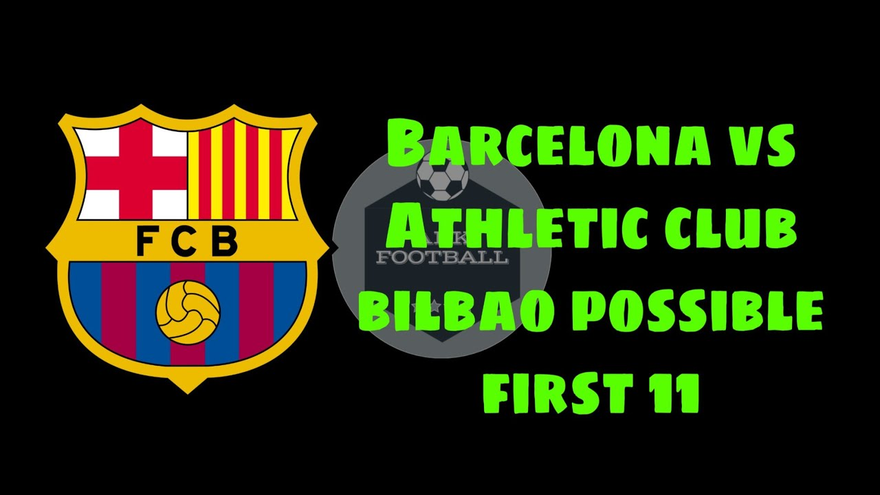 Fc barcelona vs Athletic club bilbao possible first 11 ...