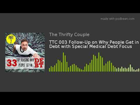 TTC 003 Follow-Up on Why People Get in Debt with Special Medical Debt Focus