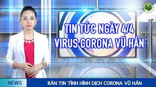 Cập nhật Corona Vũ Hán mới nhất (4/4): Hà Nội ra đường có thể sẽ bị phạt. Campuchia chưa có ca nhiễm