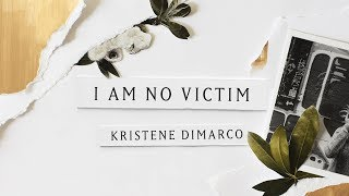 I Am No Victim (Lyric Video) // Kristene DiMarco // Where His Light Was