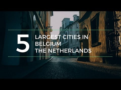 Top 5 largest cities of Belgium & The Netherlands