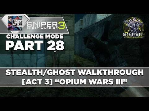 "Sniper Ghost Warrior 3 - Walkthrough - Realistic Mode - Part 28 [ACT 3] Side Op ""Opium Wars III"""