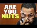 Are you nuts- why have them
