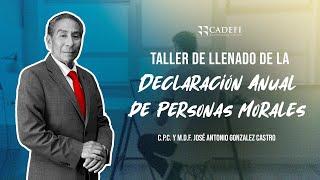 Cadefi-Taller de Llenado de la Declaración Anual de Personas Morales