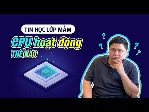Tin học lớp mầm: CPU hoạt động như thế nào