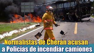 Normalistas de Cherán acusan a Policías de incendiar camiones