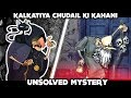 KALKATIYA CHUDAIL  || UNSOLVED MYSTERY || HORROR  ANIMATION STORY HINDI IN REAL LIFE | KHOONI MONDAY