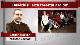 """Serdar Arseven : """"Başörtüsü arttı tesettür azaldı!"""""""