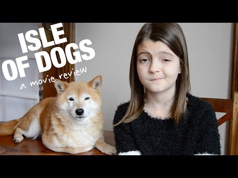 Isle of Dogs: a movie review by 9-year-old MissObservation