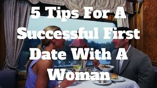 5 Tips For A Successful First Date With A Woman