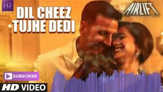 DIL CHEEZ TUJHE DEDI Song REMIX | AIRLIFT | Akshay Kumar | Ankit Tiwari, Arijit Singh HD