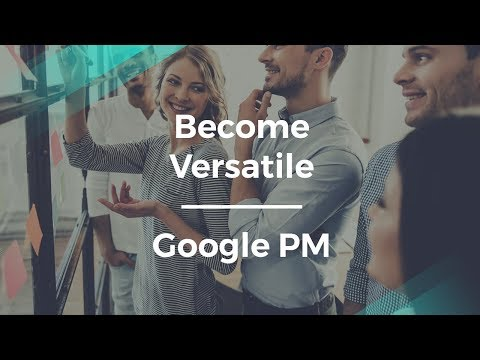 How to Become a Versatile Product Manager by Google PM