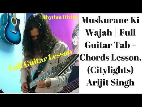 Muskurane Ki Wajah Full Guitar Lesson || Citylights || Arijit Singh ||