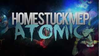 Repeat youtube video ATOMIC   Homestuck MEP [MEP #2]