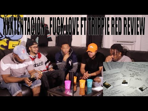 XXXTENTACION - FUCK LOVE FT TRIPPIE REDD REVIEW/REACTION