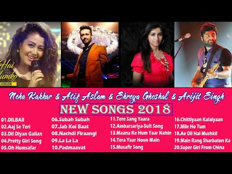 The Best Of Neha Kakkar & Atif Aslam & Shreya Ghoshal & Arijit Singh 2018 - Romantic Hindi Song 2018