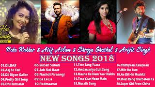 The Best Of Neha Kakkar & Atif Aslam & Shreya Ghoshal & Arijit Singh 2018 - Romantic Hindi Song 2018