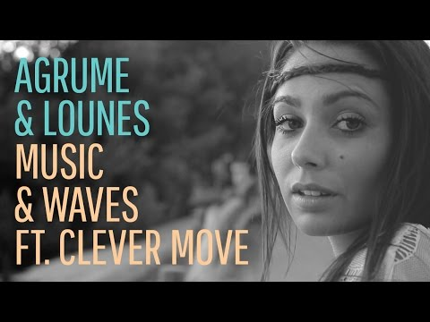 Agrume & Lounes - Music & Waves ft. The Clever Move