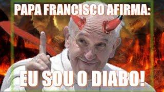 PAPA FRANCISCO ASSUSTA AO DIZER QUE É O DIABO!!!