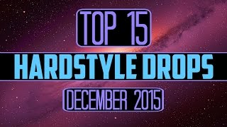 Top 15 Hardstyle Drops (December 2015)