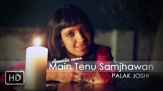 Mein Tenu Samjhawan - (Acoustic cover) By Palak Joshi