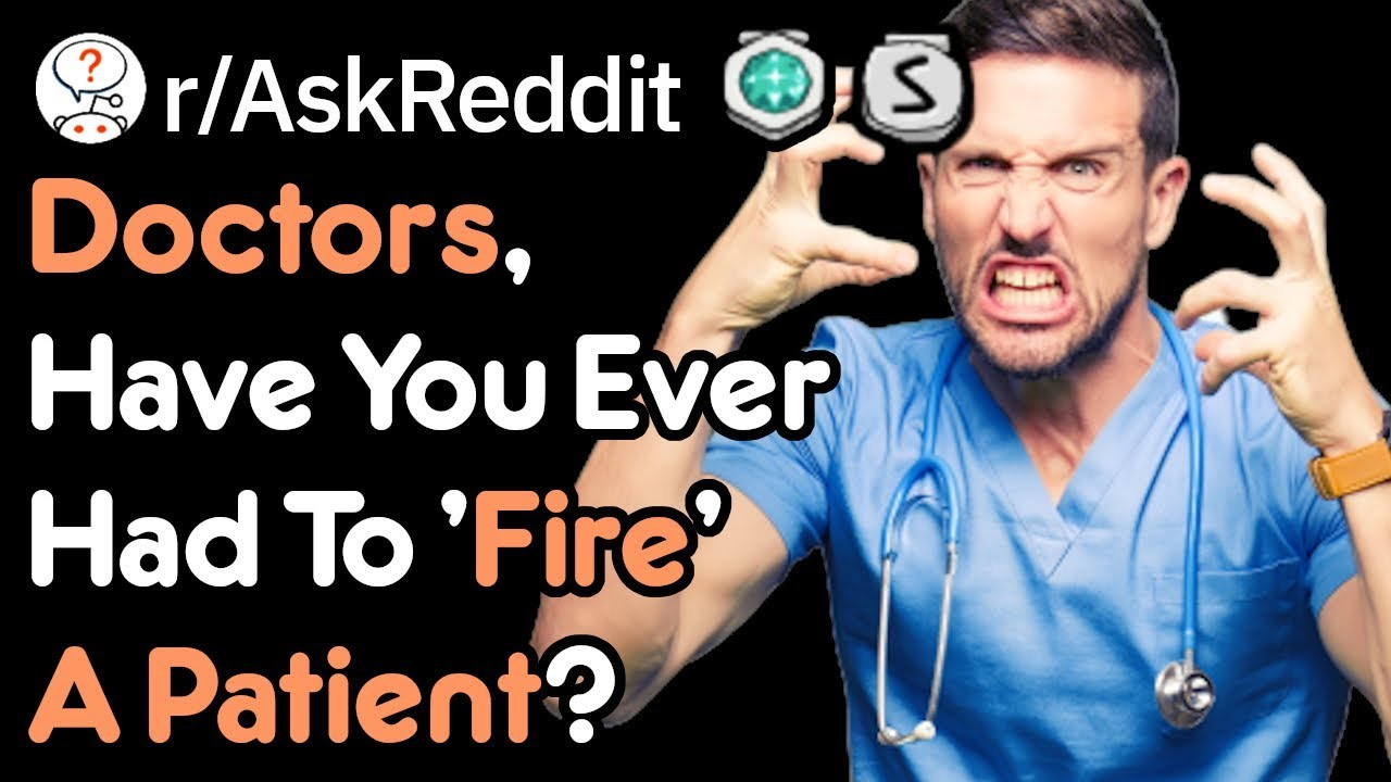 Doctors, Have You Ever Had To 'Fire' A Patient? (Reddit Stories r/AskReddit)