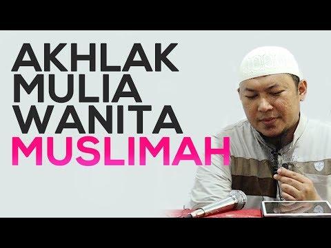 Akhlak Mulia Wanita Muslimah - Ustadz Sofyan Chalid Ruray, Lc